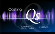 Casting Qs: Dorian Frankel, Part Two