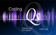 Casting Qs: Kim Hardin, Part One