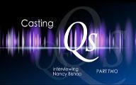 Casting Qs: Nancy Bishop, Part Two