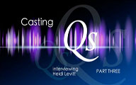 Casting Qs: Heidi Levitt, Part Three