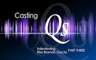 Casting Qs: Risa Bramon García, Part Three