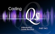 Casting Qs: Laurie Records, Part Two