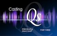 Casting Qs: Marci Liroff, Part Three