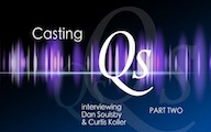 Casting Qs: Daniel J. Soulsby and Curtis Koller, Part Two