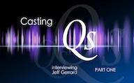 Casting Qs: Jeff Gerrard, Part One