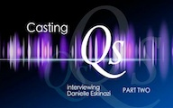 Casting Qs: Danielle Eskinazi, Part Two