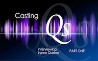 Casting Qs: Lynne Quirion, Part 1A