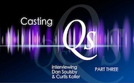 Casting Qs: Daniel J. Soulsby and Curtis Koller, Part Three