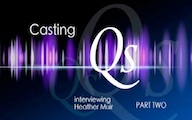 Casting Qs: Heather Muir, Part Two