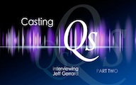 Casting Qs: Jeff Gerrard, Part Two