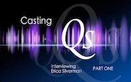 Casting Qs: Erica Silverman, Part One