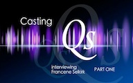 Casting Qs: Francene Selkirk, Part One
