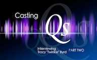 Casting Qs: Tracy Twinkie Byrd, Part Two