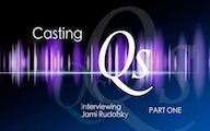 Casting Qs: Jami Rudofsky, Part One