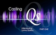 Casting Qs: Lynne Quirion, Part One