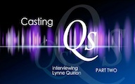 Casting Qs: Lynne Quirion, Part Two